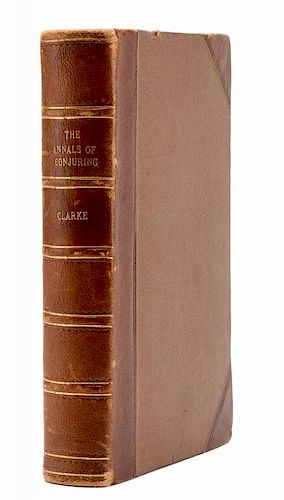 Clarke, Sidney W. The Annals of Conjuring. London: George Johnson, 1929. Author's Copy of the First Edition. Limited to four copies printed by the aut
