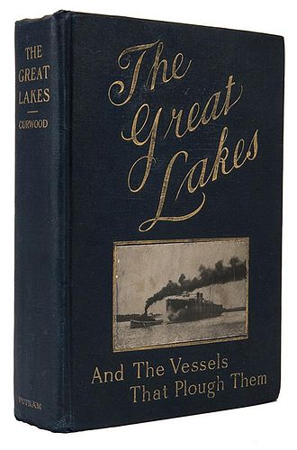 [Great Lakes] Curwood, James Oliver. The Great Lakes and the Vessels that Plough Them