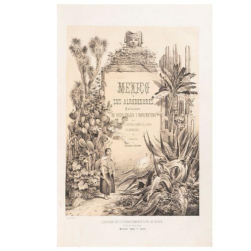 Castro, C. - Campillo, J. - Auda, L. - Rodríguez, C. México y sus Alrededores.  México, 1855 - 1856. Frontispiece, 37 sheets and plan.