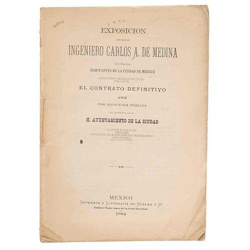 Exposición que Hace el Ing. Carlos A. de Medina á todos los Habitantes de la Ciudad de México... México,1884.