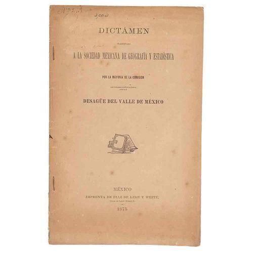 Dictamen... para Estudiar la Cuestión Relativa al Desagüe del Valle de México. México: Imprenta de Díaz de León y White, 1875.