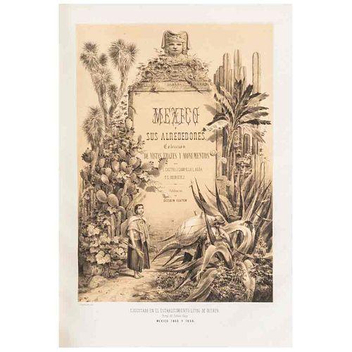 Castro, C.- Campillo, J.- Auda, L.- Rodríguez, C. México y sus Alrededores.  México, 1855-1856. 28 láminas. Primera edición.