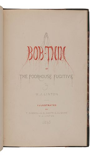 [CHILDREN'S BOOKS]. LINTON, William James (1812-1897). Bob-Thin or the Poorhouse Fugitive. [London?]: n.p., 1845.