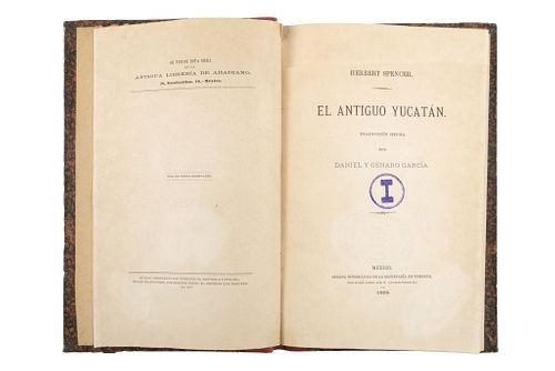 """Spencer, Herbert. El Antiguo Yucatán. México: Oficina Tipográfica de la Secretaría de Fomento, 1898. """"Tiro de pocos ejemplares""""."""