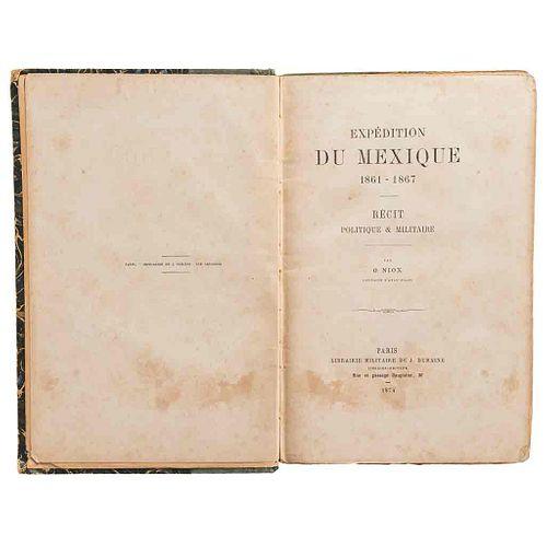Niox, Gustave Léon. Expédition du Mexique 1861 - 1867. Récit Politique & Militaire. Paris, 1874. Con mapa entelado.