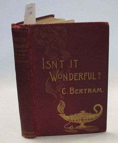 BERTRAM (Charles) Isn't it Wonderful ? A History of Magic and Mystery, London 1896, 8vo, inscribed b