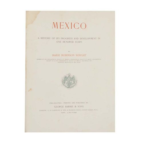 Robinson Wright, Marie. Picturesque Mexico / Mexico a History of it Progress and Development in One Hundred Years. Piezas: 2.
