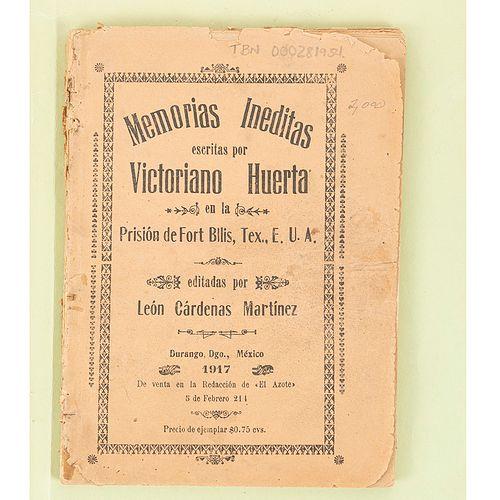 Huerta, Victoriano. Memorias Inéditas Escritas por Victoriano Huerta en la Prisión de Fort Bllis, Texas. México, 1917.