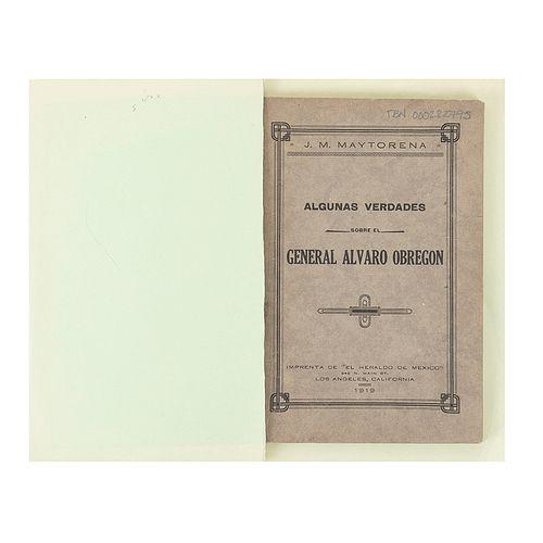 Maytorena, José María. Algunas Verdades sobre el General Álvaro Obregón. Los Angeles, California, 1919. Con dedicatoria del autor.
