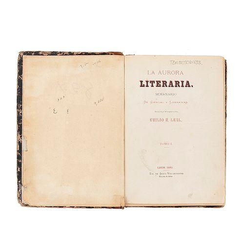 Leal, Emilio R. La Aurora Literaria, Semanario de Ciencia y Literatura. León: Tip. de Jesús Villalpando, 1882. Tomo I. Núms. 1 - 34.