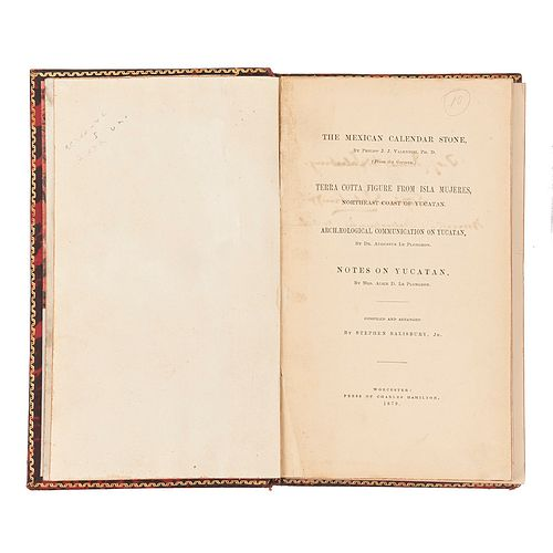 Valentini/Salisbury Jr./Plongeon/Plongeon. The Mexican Calendar Stone/Terra Cotta.../Archaeological.../Notes on Yucatan. Worcester,1879