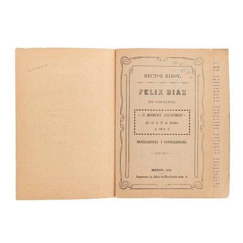 Ribot, Héctor. Félix Díaz en Veracruz. México: Imprenta 1a. Calle de Humboldt núm. 5, 1912.