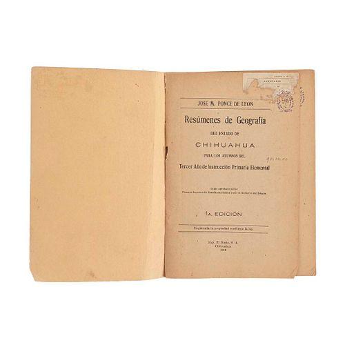 Ponce de León, José M. Resúmenes de Geografía del Estado de Chihuahua para los Alumnos del Tercer Año... Chihuahua, 1910. 1a ed.