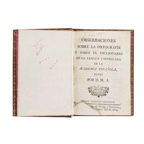 D. M. A. Obserbaciones sobre la Ortografía y sobre el Diccionario de la Lengua Castellána de la Academia Española. México, 1804.