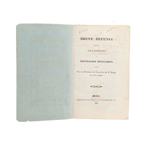 Breve Defensa de las Exenciones y Privilegios Regulares, hecho por los Prelados del Convento de San Diego... Méjico, 1841.