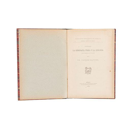 Sapper, Carlos. Sobre la Geografía Física y la Geología de la Península de Yucatán. México, 1896. Primera edición.