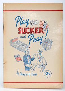 Dent, Paxton H. Play Sucker and Pray! El Paso
