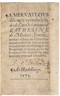 Estienne, Henri (1531-1598) A Mervaylous Discourse upon the Lyfe, Deedes, and Behaviours of Katherine de Medicis.