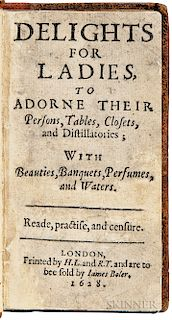 Platt, Sir Hugh (1552-1608) Delights for Ladies to Adorne their Persons, Tables, Closets, and Distillatories.