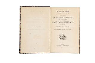 Cavo, Andrés - Bustamante, Carlos Ma. de. Los Tres Siglos de Méjico durante el Gobierno Español. México: 1852.