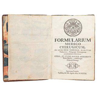 Formularium Medico Chirugicum, in Usum Regij Gadicensis Maritimi Nosocomij, Pelagoque Chirurgorum Provehentium Elaboratum. 1752.