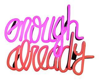 Deborah Kass (American, b. 1952) Enough Already, 2012