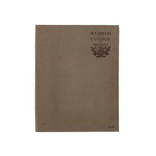 Acuarelas de la Catedral de México. Martínez Navarrete, Joaquín.  México, 1965. Firma de Salvador Novo. 32 láminas.
