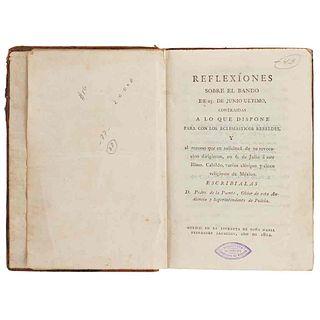Puente, Pedro de la. Reflexiones sobre el Bando de 25 de Junio Último... para con los Eclesiásticos Rebeldes... México, 1812.