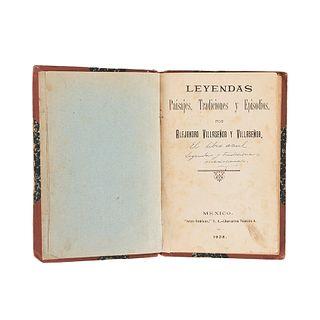 """Villaseñor y Villaseñor, Alejandro. Leyendas Paisajes, Tradiciones y Episodios. México: """"Artes Gráficas"""",1908."""