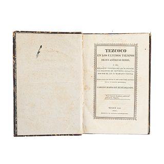Bustamante, Carlos María de. Tezcoco en los Últimos Tiempos de sus Antiguos Reyes... México: Imprenta de Mariano Galván Rivera, 1826.