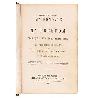 DOUGLASS, Frederick (ca 1818-1895). My Bondage and My Freedom. Part I. - Life as a Slave. Part II. - Life as a Freeman. New York and Auburn: Miller, O