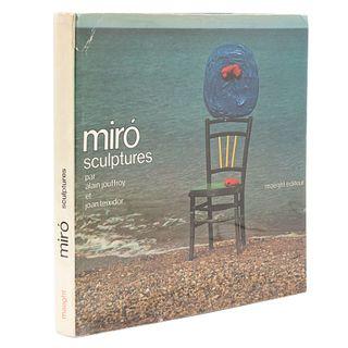 Jouffroy, Alain / Teixidor, Joan. Miró. Sculptures. París: Maeght Editeur, 1973. 206 p.  Con ilustraciones en color.