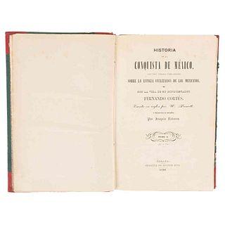 Prescott, William Hickling. Historia de la Conquista de México, con una Ojeada Preliminar... Jalapa, 1869. Tomos I-II en 1 volumen.