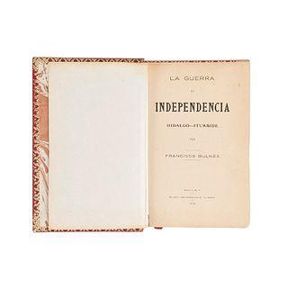 """Bulnes, Francisco. La Guerra de Independencia. Hidalgo-Iturbide. México:Talleres Lino-Tipográficos de """"El Diario"""",1910. Primera edición"""