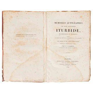 Iturbide, Agustín. Mémoires Autographes de Don Augustin Iturbide, Ex-Empereur du Mexique...  Paris, 1824. Primera edición francesa.