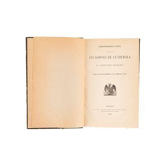 Correspondencia Oficial con Motivo de Invasiones de Guatemala en Territorio Mexicano... México, 1895. 1a edición. 1 mapa y 2 croquis.