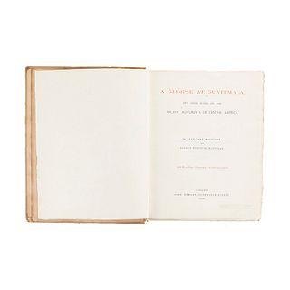 Maudslay, Anne Cary - Maudslay, Alfred Percival. A Glimpse at Guatemala, and Some Notes... London: John Murray, 1899. 55 láminas. 1a ed