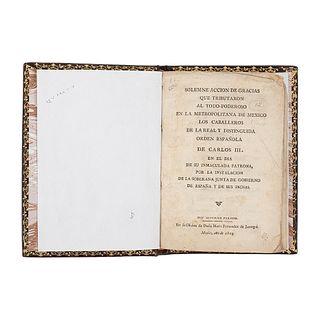 Solemne Acción de Gracias que Tributaron al Todopoderoso en la Metropolitana de México los Caballeros de la Real... México, 1809.