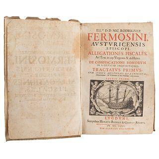 NICOLÁS RODRÍGUEZ FERMOSINO AUSTRURICENSIS EPISCOPI, ALLEGATIONES FISCALES LUGDUNI, 1663. PRIMERA EDICIÓN   NICOLÁS RODRÍGUEZ FERMOSINO AUSTRURICENSIS